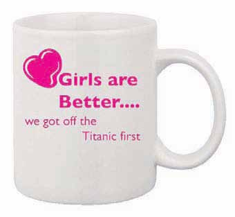 Girls Are Better Titanic Mug